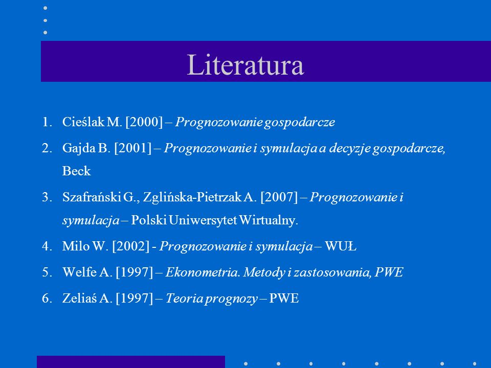 Literatura 1. Cieślak M. [2000] – Prognozowanie gospodarcze